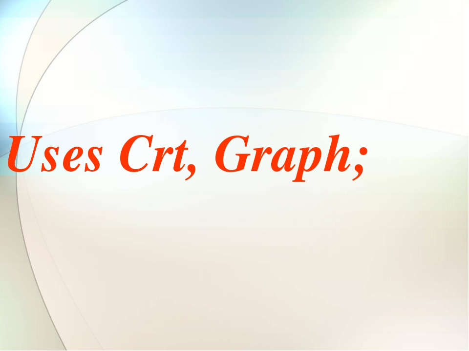 Uses Crt, Graph;