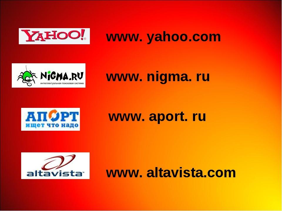 www. nigma. ru www. aport. ru www. altavista.com www. yahoo.com