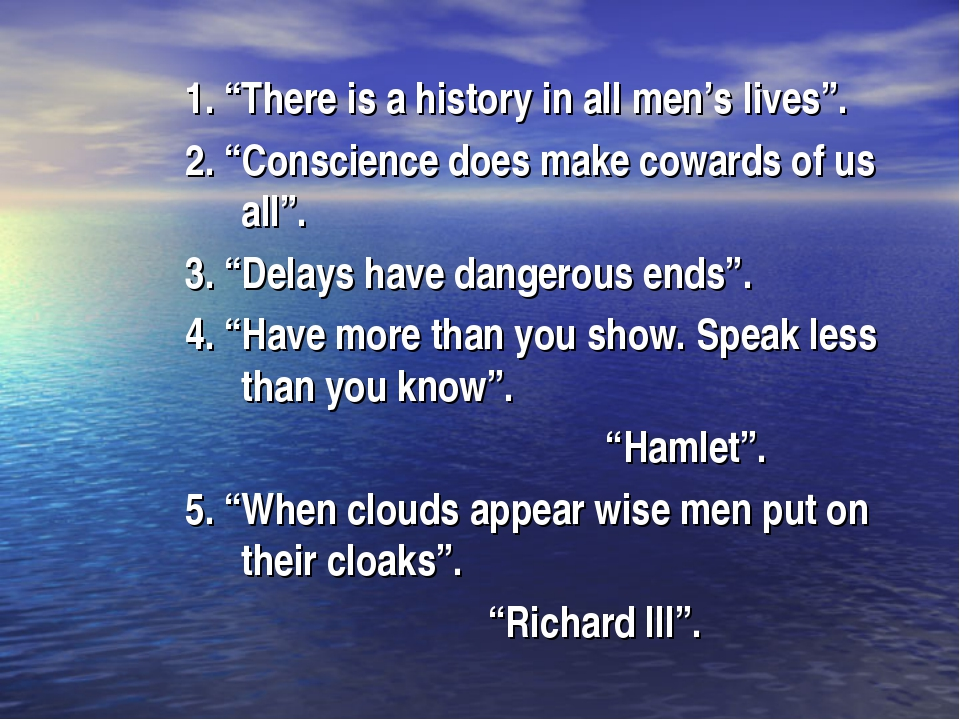 "1. ""There is a history in all men's lives"". 2. ""Conscience does make cowards..."