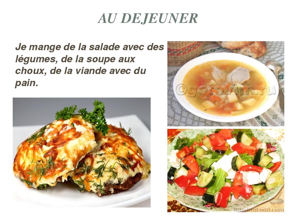 AU DEJEUNER Je mange de la salade avec des légumes, de la soupe aux choux, de...