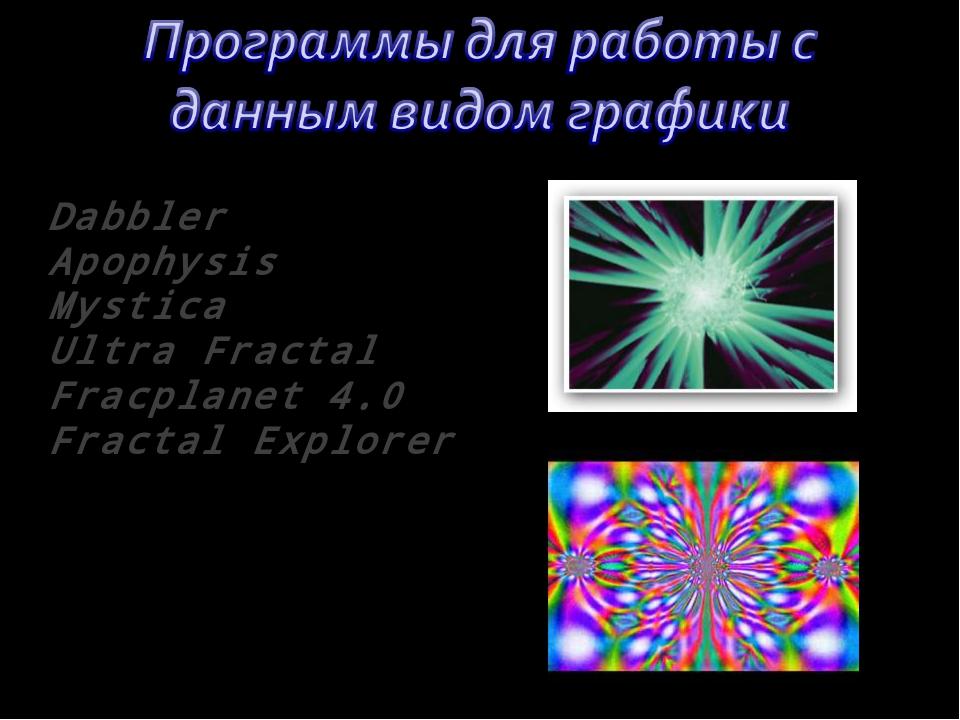 Dabbler Apophysis Mystica Ultra Fractal Fracplanet 4.0 Fractal Explorer