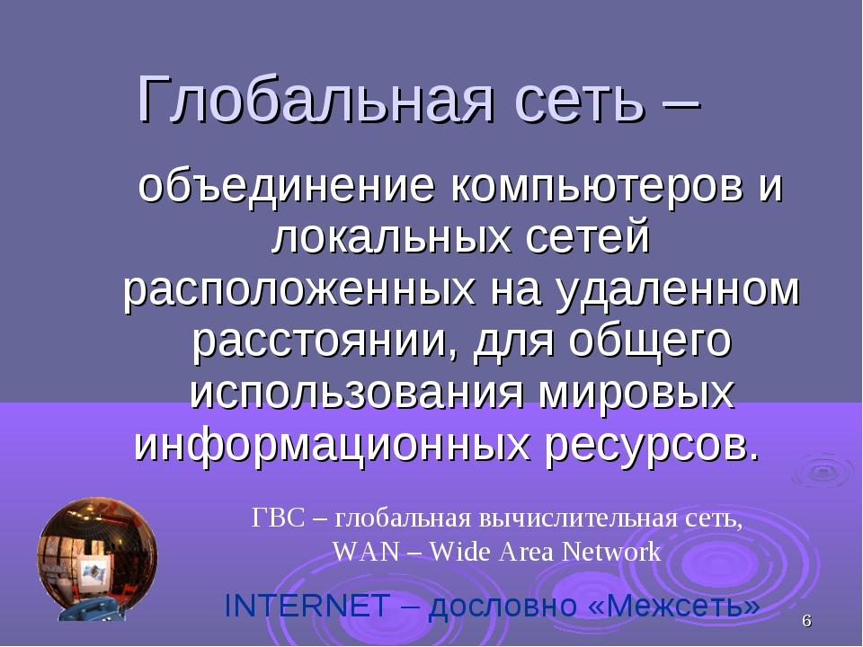 * Глобальная сеть – объединение компьютеров и локальных сетей расположенных...