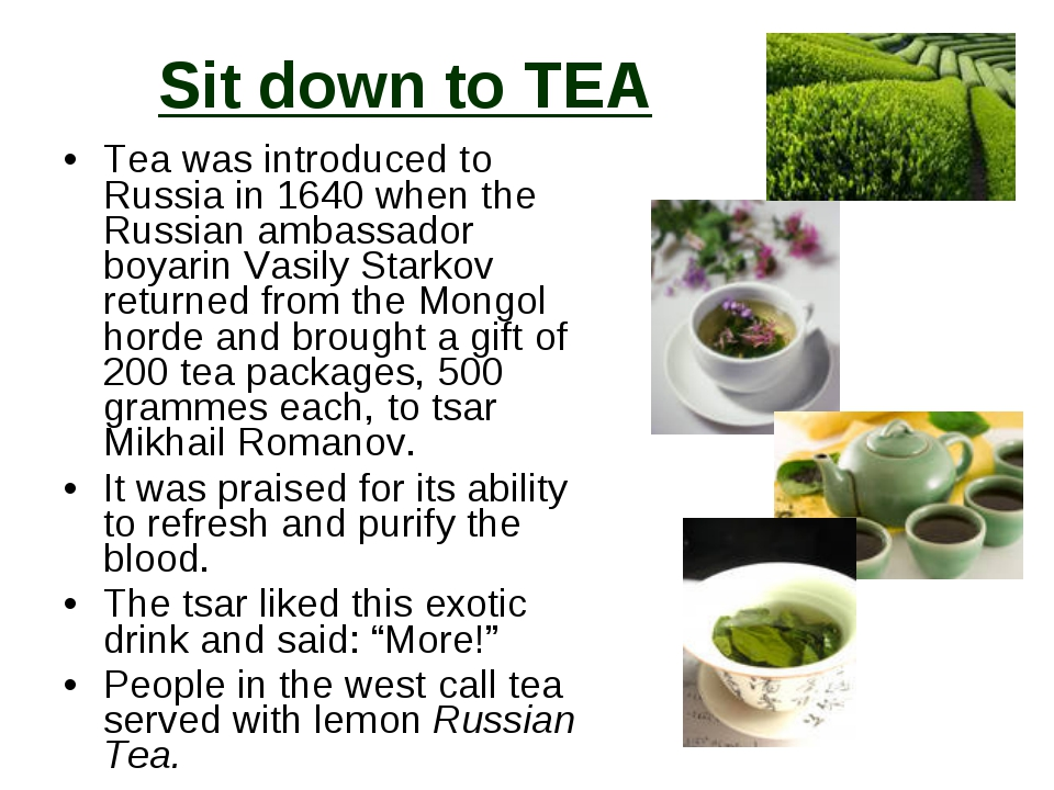 Sit down to TEA Tea was introduced to Russia in 1640 when the Russian ambassa...