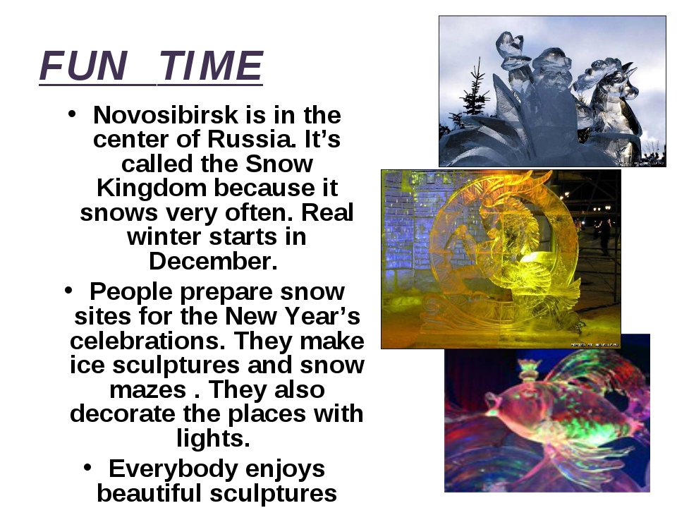 FUN TIME Novosibirsk is in the center of Russia. It's called the Snow Kingdom...