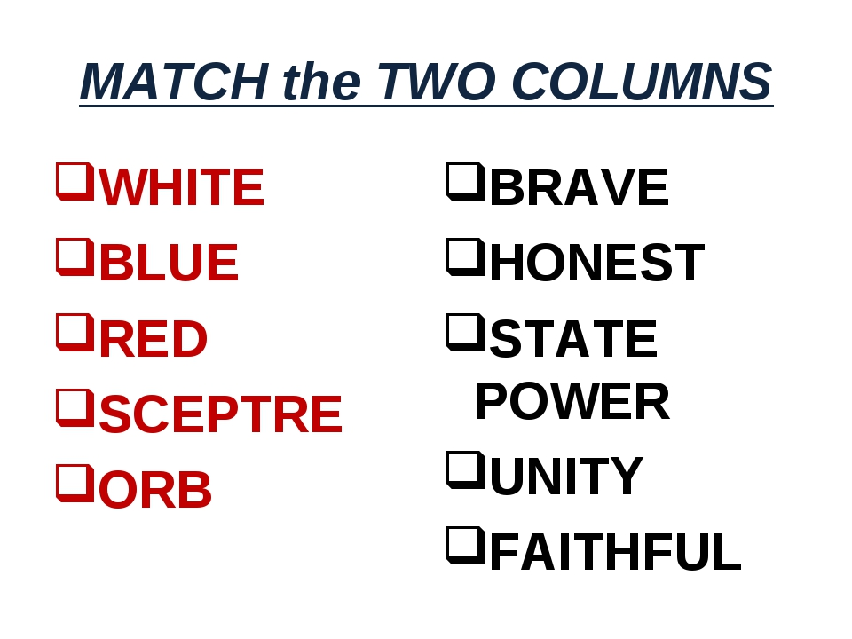 MATCH the TWO COLUMNS WHITE BLUE RED SCEPTRE ORB BRAVE HONEST STATE POWER UNI...