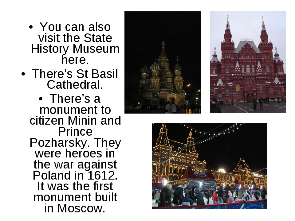 You can also visit the State History Museum here. There's St Basil Cathedral....