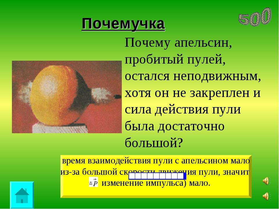 Почемучка время взаимодействия пули с апельсином мало из-за большой скорости...