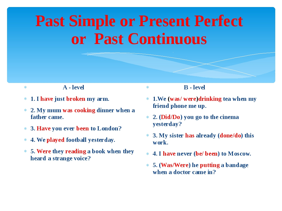 Past Simple or Present Perfect or Past Continuous A - level 1. I have just br...
