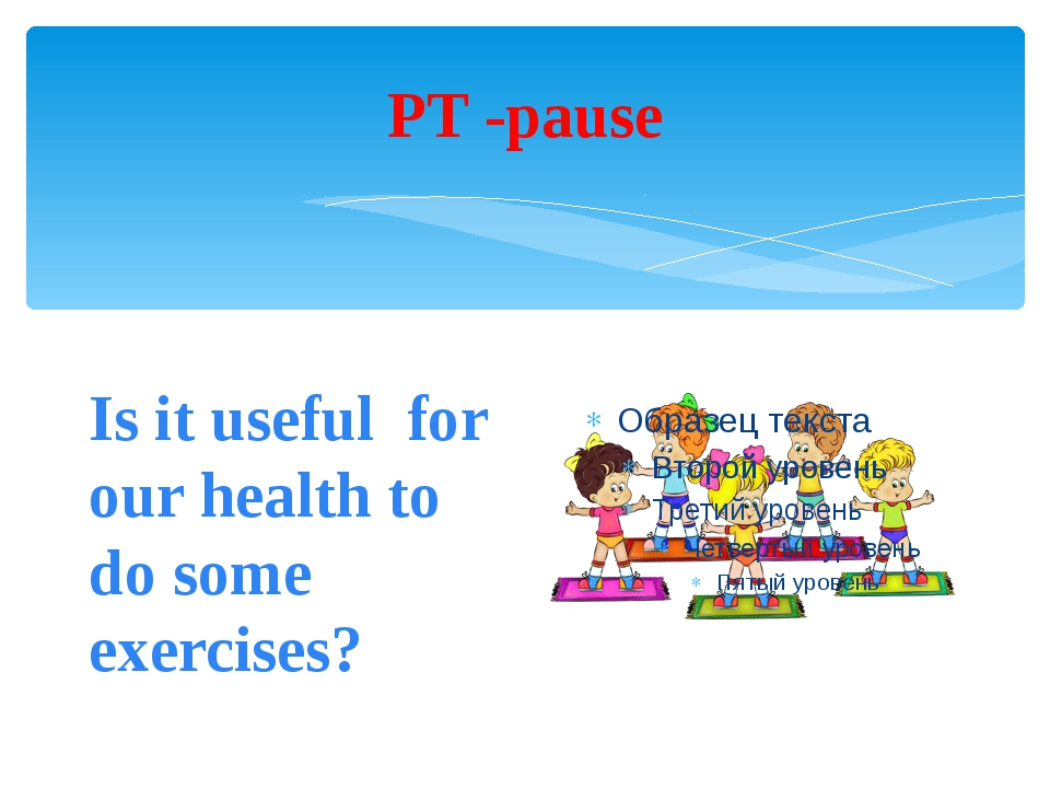 PT -pause Is it useful for our health to do some exercises?