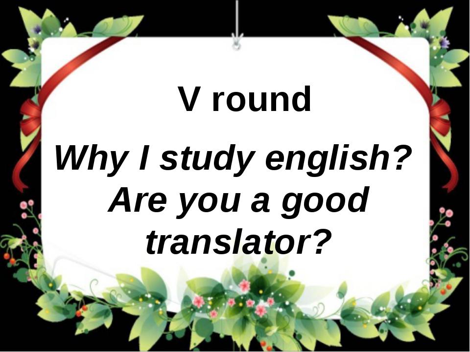 Why I study english? Are you a good translator? V round