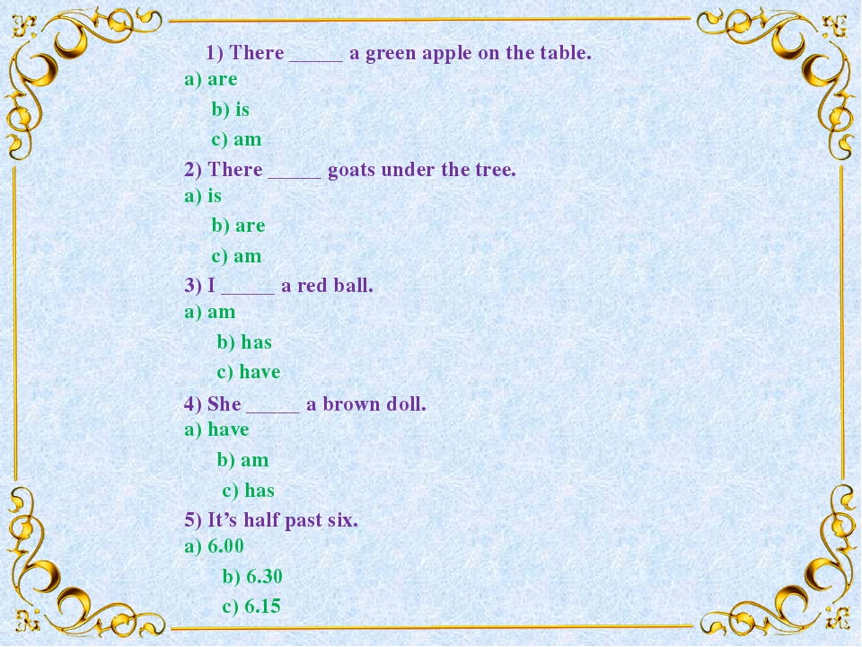 1) There _____ a green apple on the table. a) are b) is c) am 2) There _____...