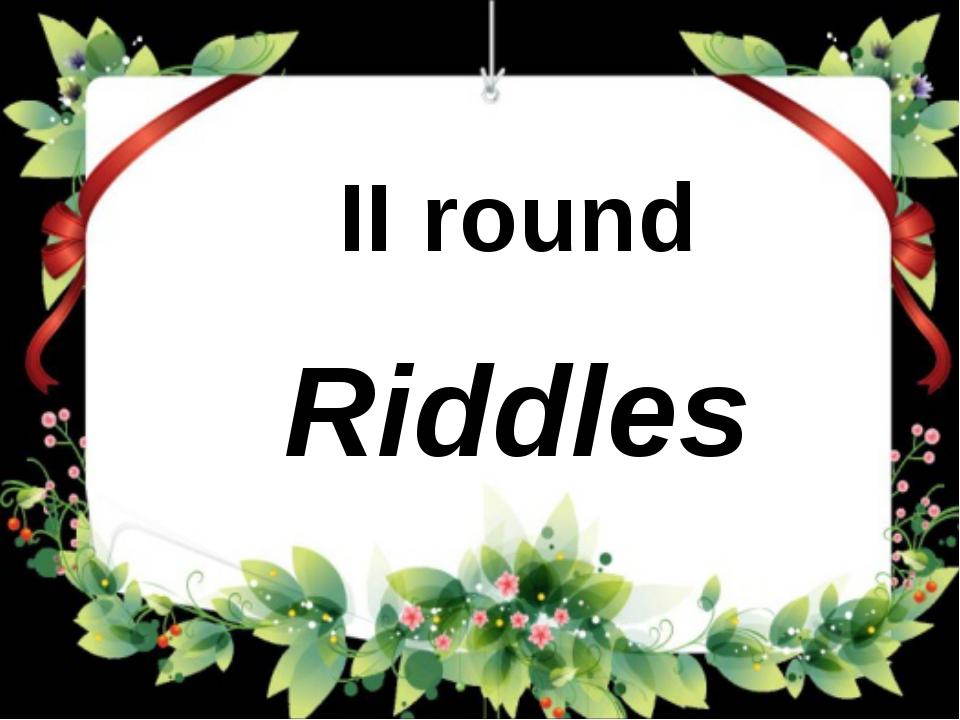 II round Riddles