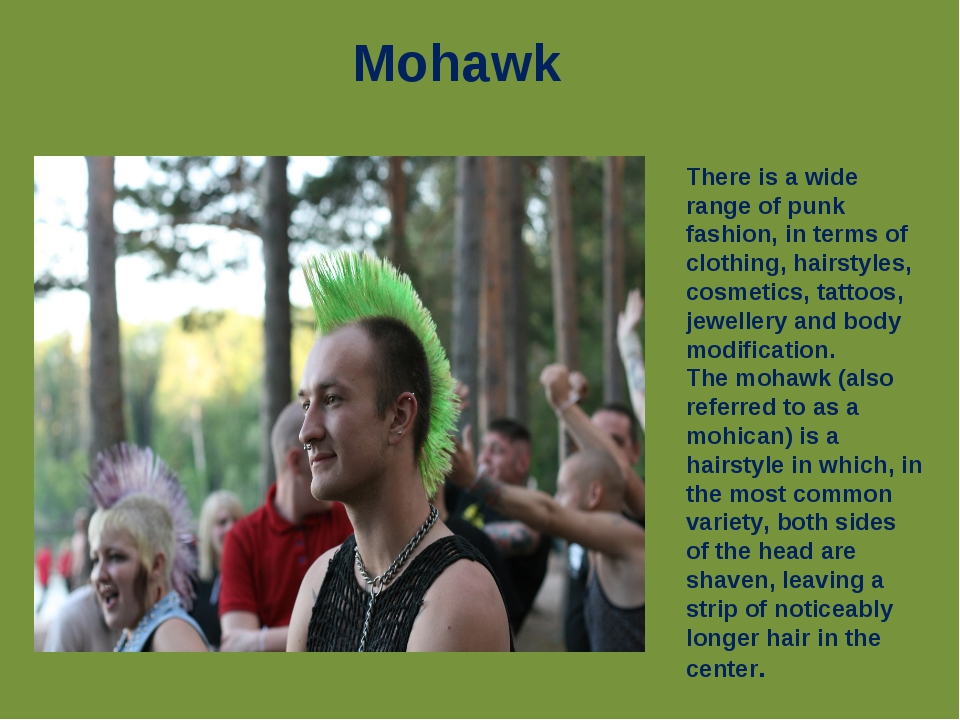 Mohawk There is a wide range of punk fashion, in terms of clothing, hairstyle...