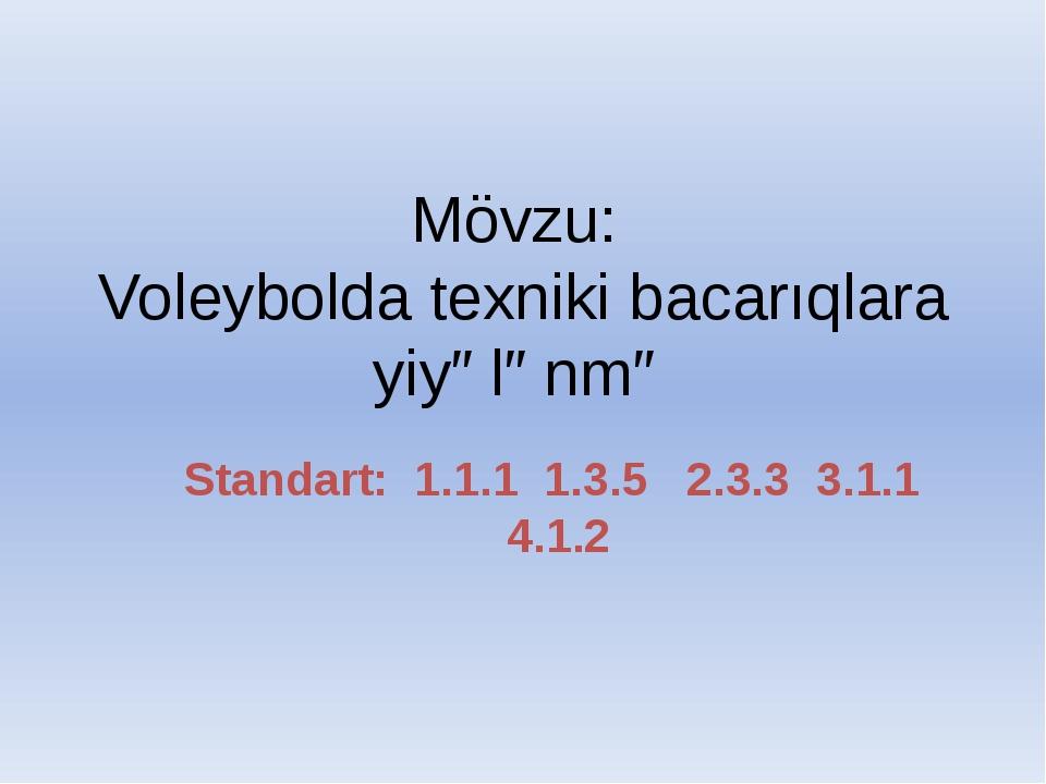 Mövzu: Voleybolda texniki bacarıqlara yiyələnmə Standart: 1.1.1 1.3.5 2.3.3 3...