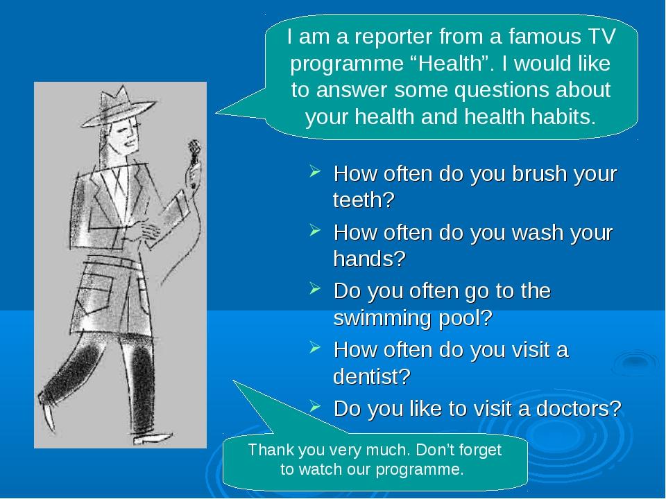 How often do you brush your teeth? How often do you wash your hands? Do you o...