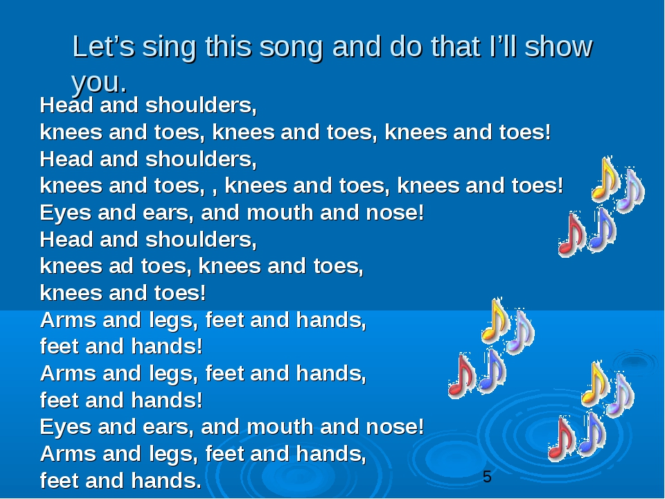 Let's sing this song and do that I'll show you. Head and shoulders, knees and...