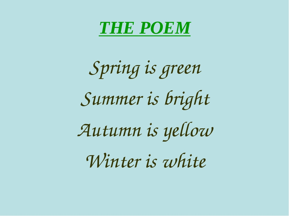 THE POEM Spring is green Summer is bright Autumn is yellow Winter is white