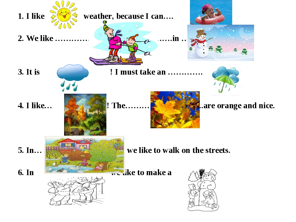 1. I like weather, because I can…. 2. We like …………………………………….in …… 3. It is !...
