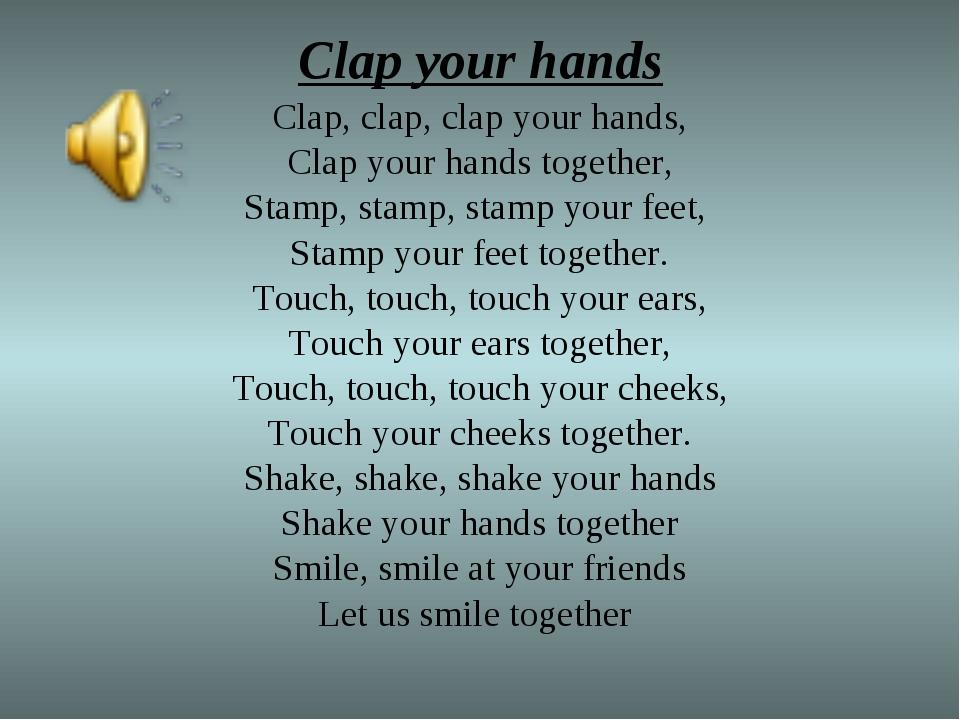 Clap your hands Clap, clap, clap your hands, Clap your hands together, Stamp,...