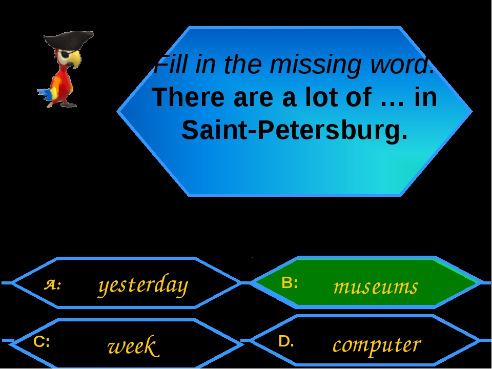 Fill in the missing word. There are a lot of … in Saint-Petersburg. A: C: B:...