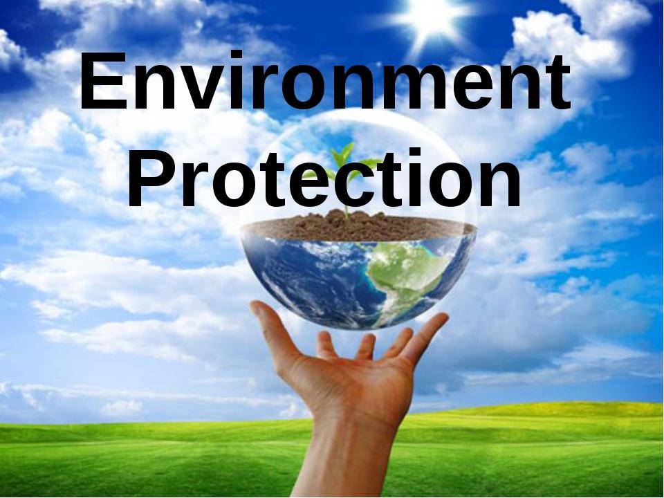 Environment Protection Environment Protection
