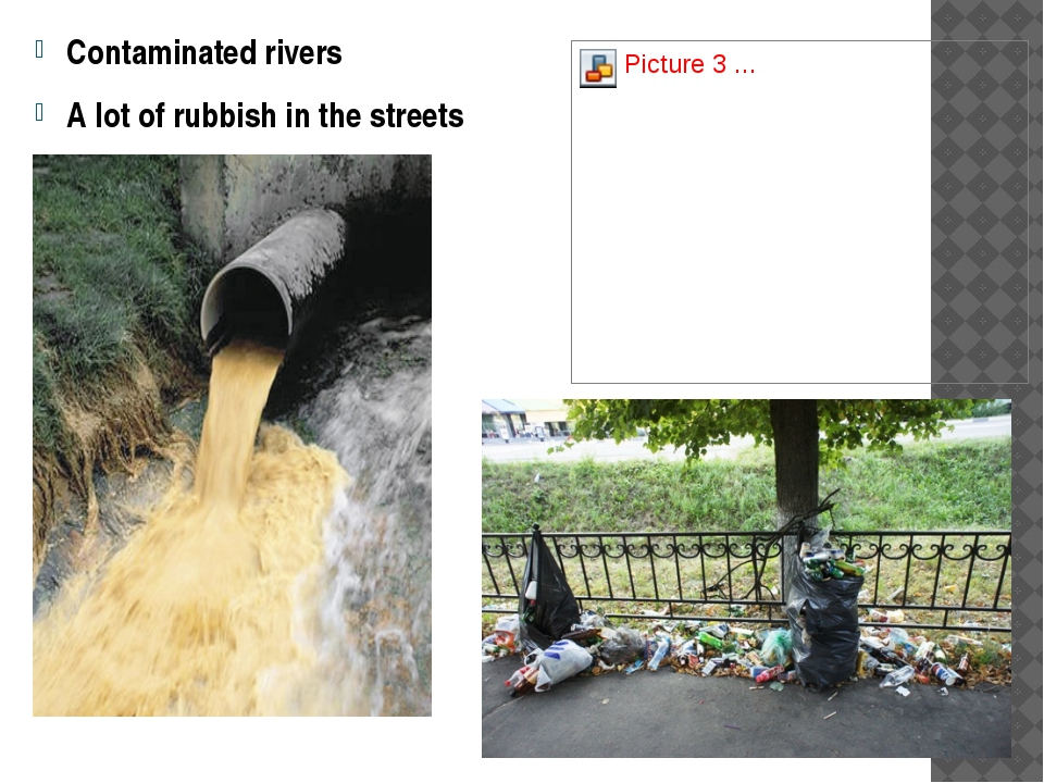 Contaminated rivers A lot of rubbish in the streets