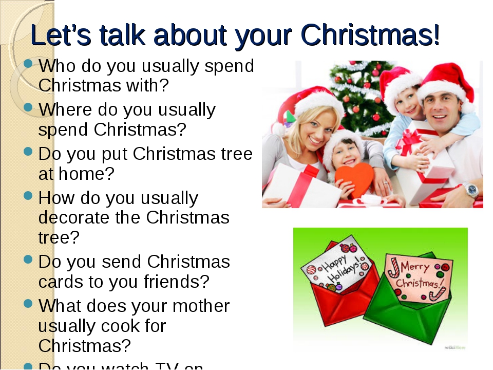 Let's talk about your Christmas! Who do you usually spend Christmas with? Whe...