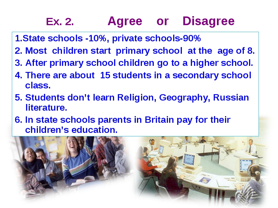 Eх. 2. Agree or Disagree 1.State schools -10%, private schools-90% 2. Most ch...