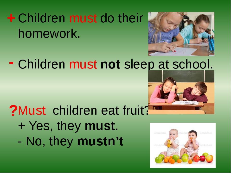 Children must do their homework. Children must not sleep at school. Must chil...