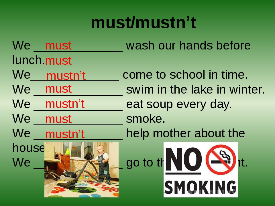 must/mustn't We _____________ wash our hands before lunch. We_____________ co...