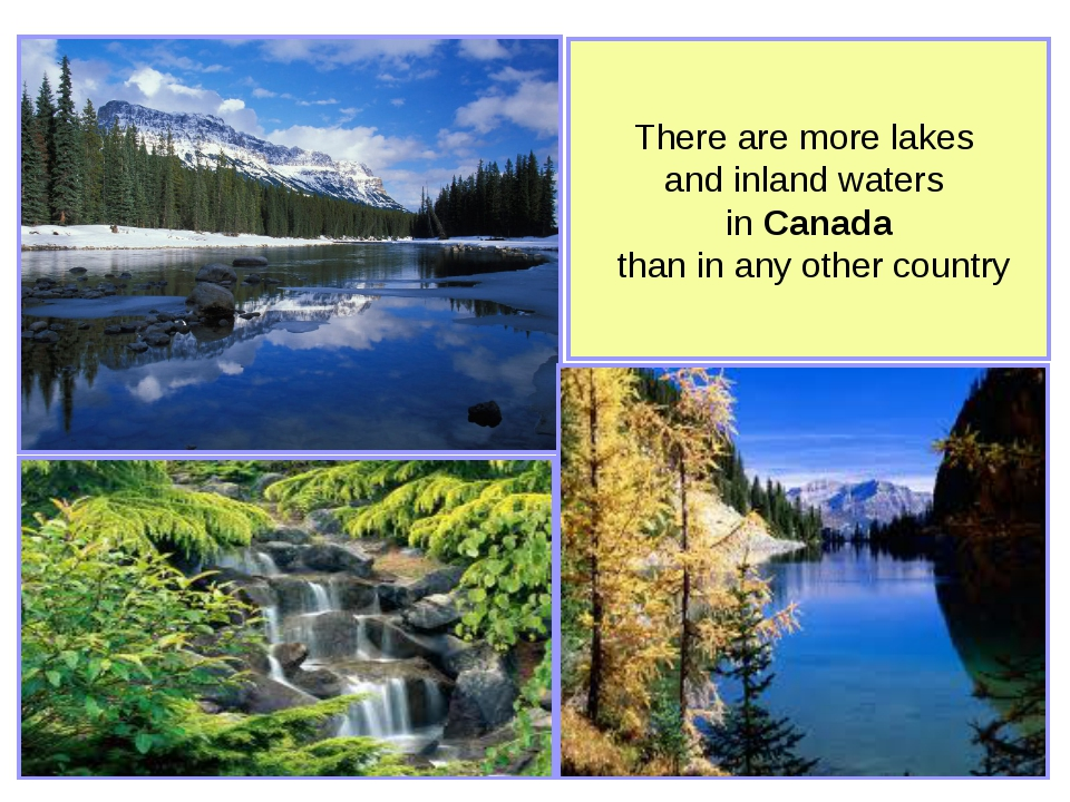 There are more lakes and inland waters in Canada than in any other country