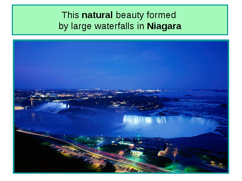 This natural beauty formed by large waterfalls in Niagara