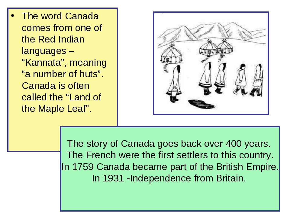 """The word Canada comes from one of the Red Indian languages – """"Kannata"""", meani..."""