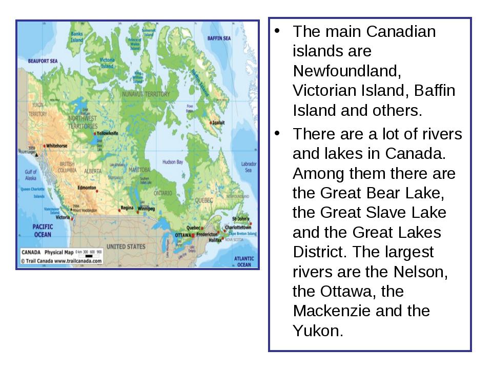 The main Canadian islands are Newfoundland, Victorian Island, Baffin Island a...