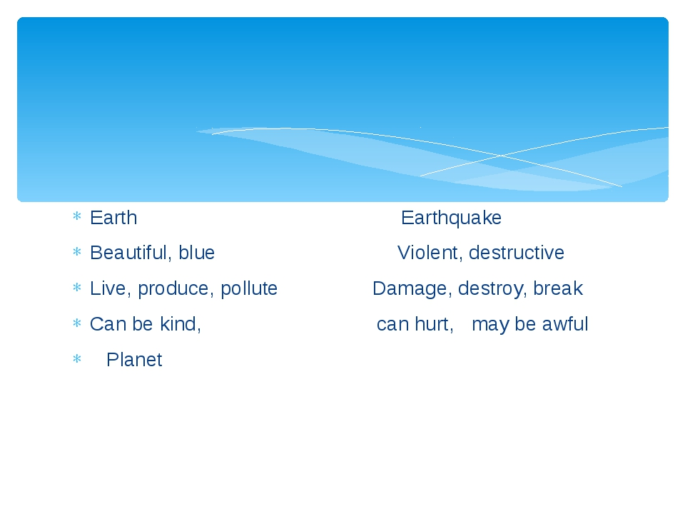 Earth  Earthquake Beautiful, blue  Violent, destructive Live, produce, poll...