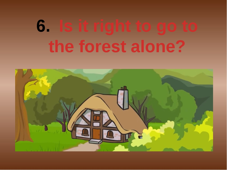 Is it right to go to the forest alone?