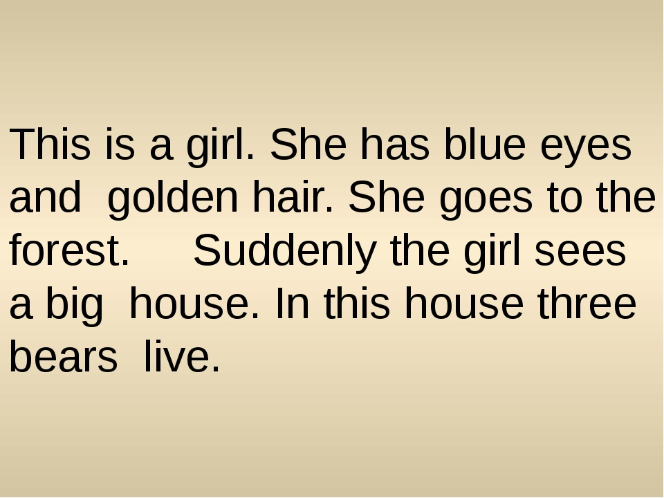 This is a girl. She has blue eyes and golden hair. She goes to the forest. S...