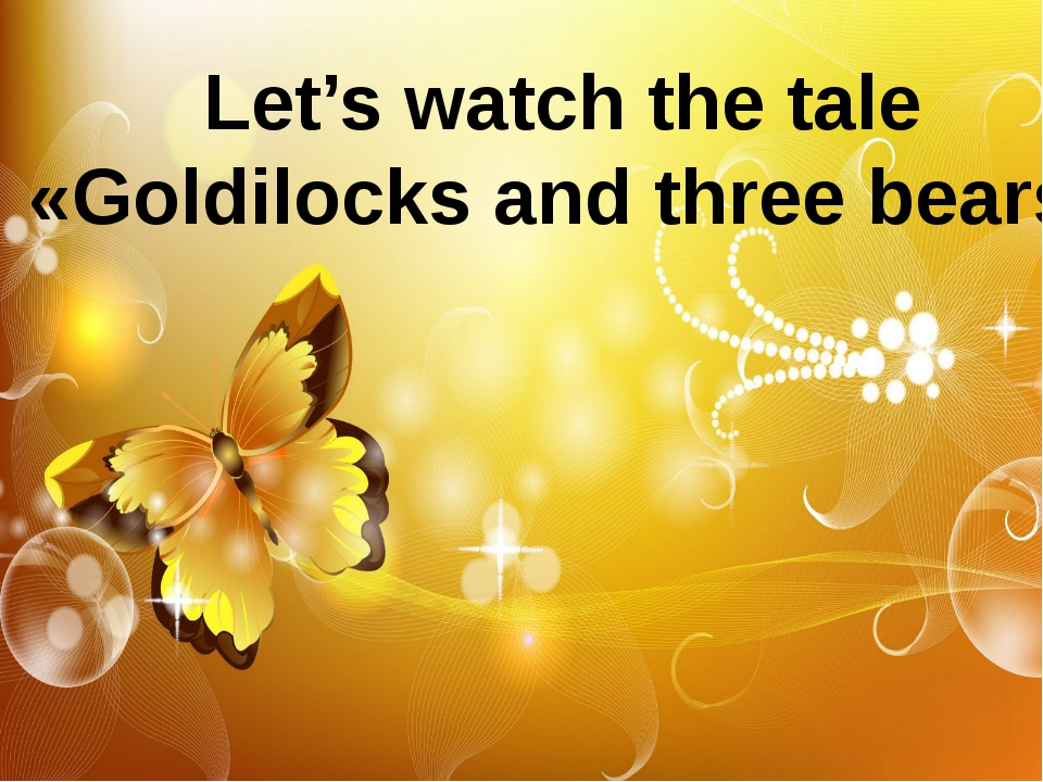 Let's watch the tale «Goldilocks and three bears»