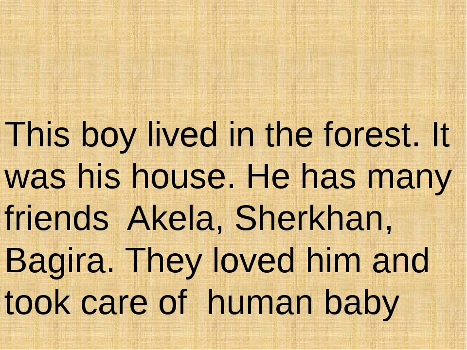 This boy lived in the forest. It was his house. He has many friends Akela, Sh...