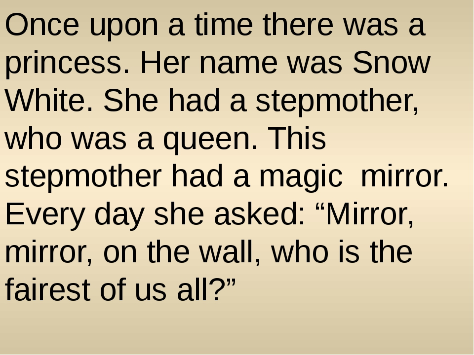 Once upon a time there was a princess. Her name was Snow White. She had a ste...