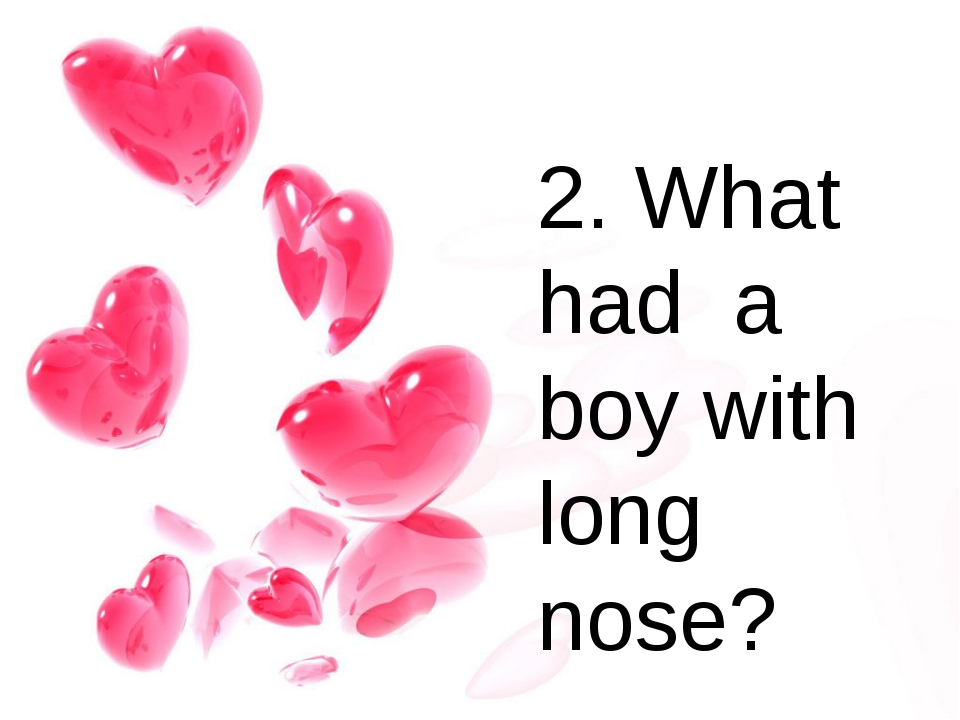 2. What had a boy with long nose?