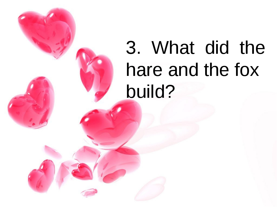 3. What did the hare and the fox build?