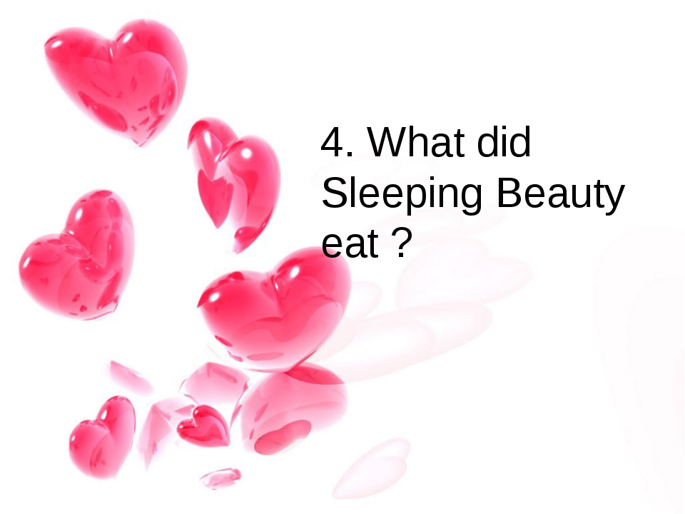 4. What did Sleeping Beauty eat ?