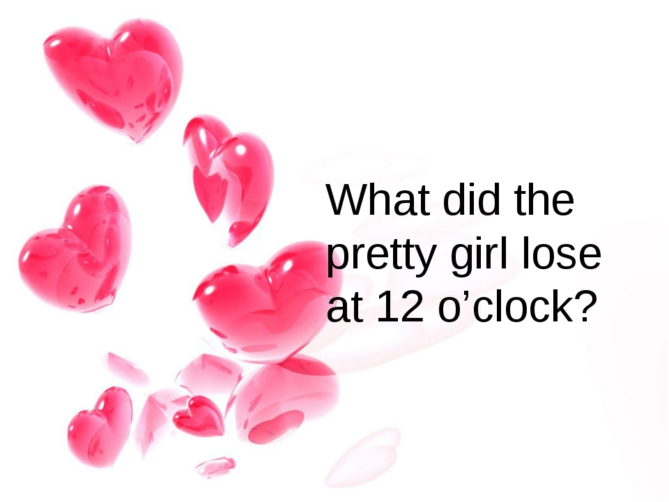 What did the pretty girl lose at 12 o'clock?