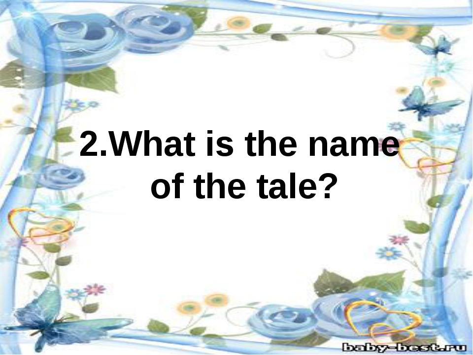 2.What is the name of the tale?