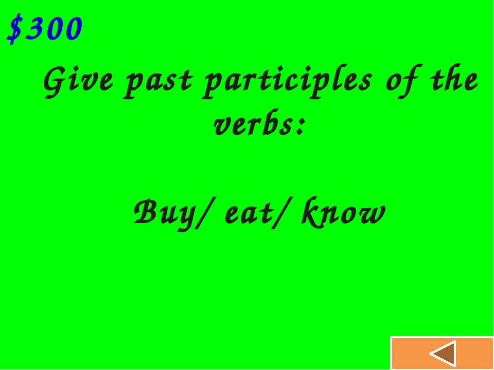 Give past participles of the verbs: Catch/say/take $400