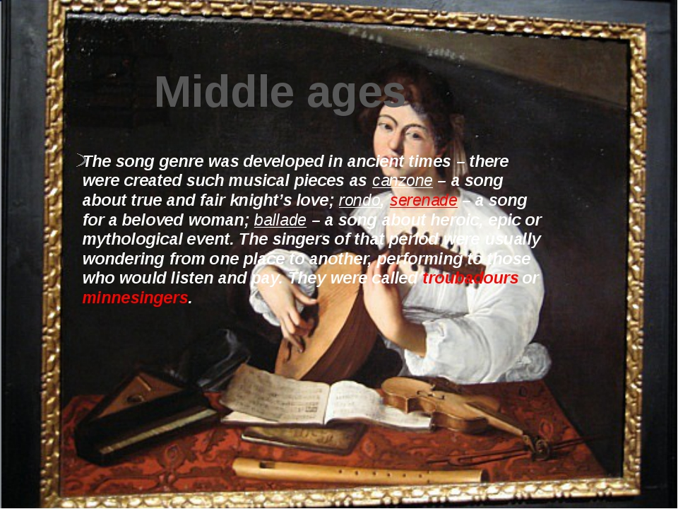 Middle ages The song genre was developed in ancient times – there were creat...