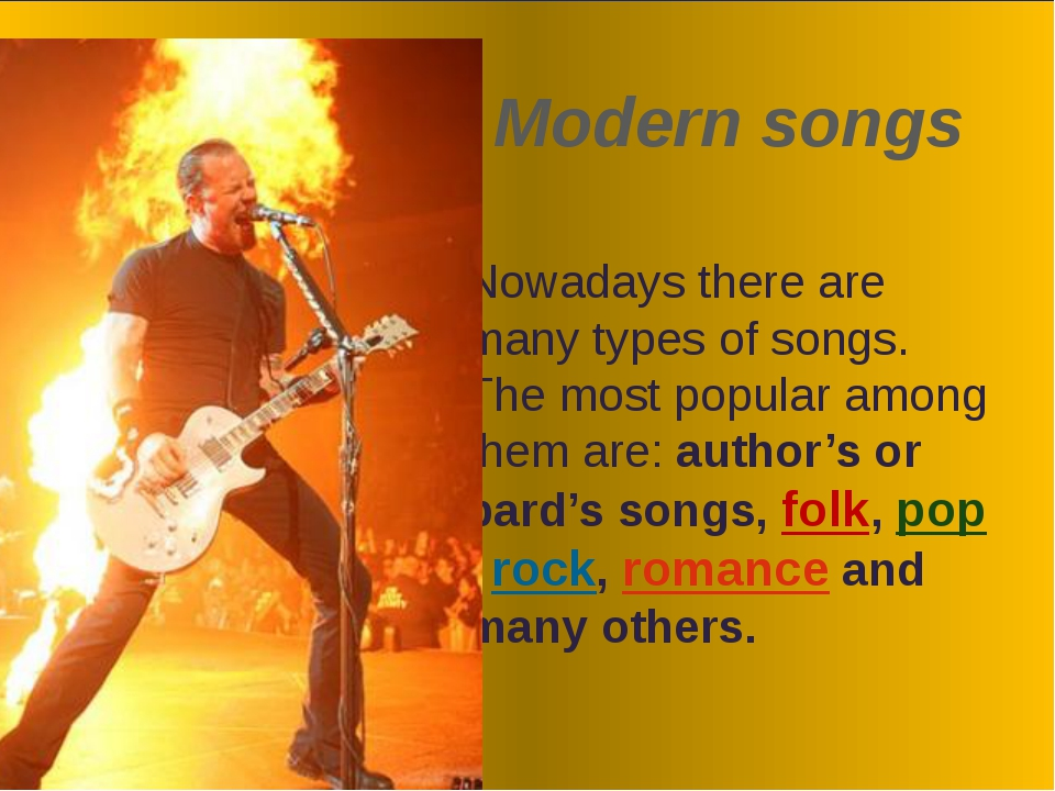 Modern songs Nowadays there are many types of songs. The most popular among...