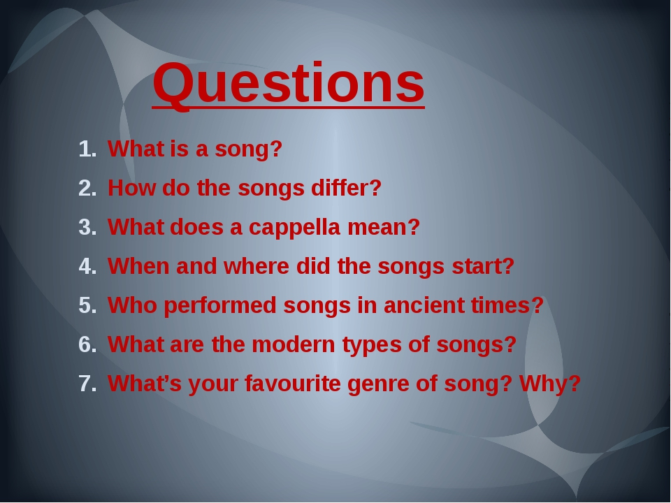 Questions What is a song? How do the songs differ? What does a cappella mean?...