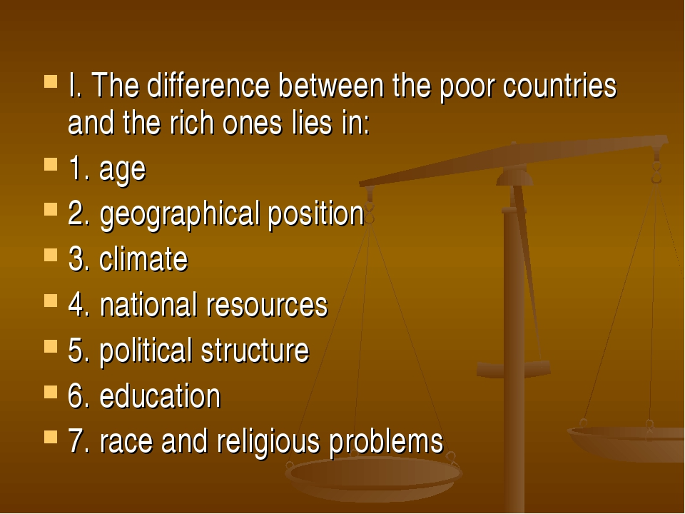 I. The difference between the poor countries and the rich ones lies in: 1. ag...